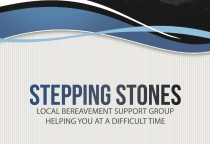 Stepping Stones - Local Bereavement Support Group